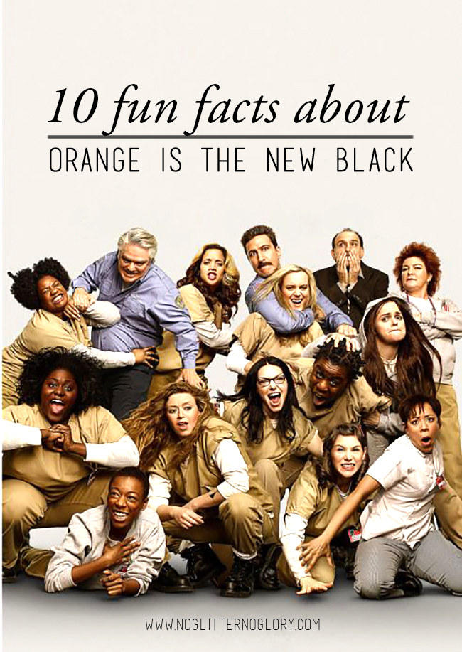 10 fun facts about Orange is the New Black - Little known facts about your favorite Netflix show!